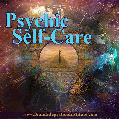 Psychic Self-Care, advanced energy healing, empaths, intuition, brain integration