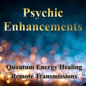 Psychic enhancements, remote transmission, advanced energy healing